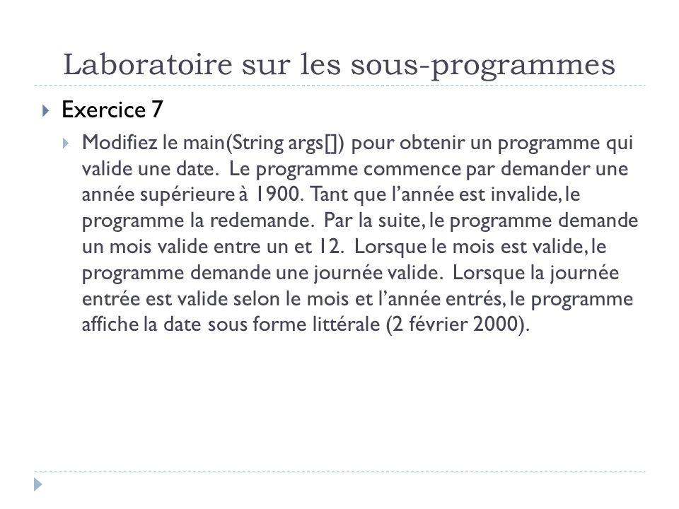 Laboratoire sur les sous-programmes Exercice 7 Modifiez le main(String args[]) pour obtenir un programme qui valide une date.