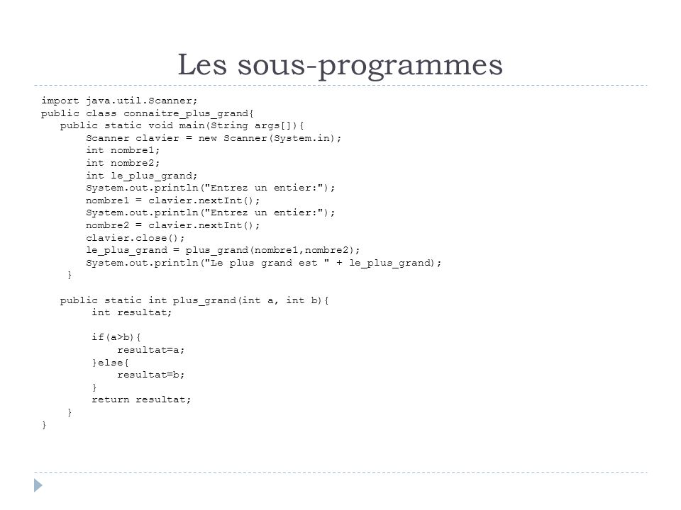 Les sous-programmes import java.util.Scanner; public class connaitre_plus_grand{ public static void main(String args[]){ Scanner clavier = new Scanner