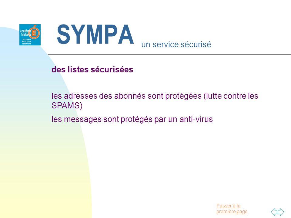 Passer à la première page SYMPA un service sécurisé des listes sécurisées les adresses des abonnés sont protégées (lutte contre les SPAMS) les messages sont protégés par un anti-virus