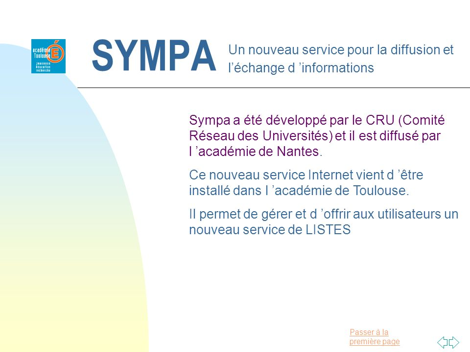 Passer à la première page SYMPA Un nouveau service pour la diffusion et léchange d informations Sympa a été développé par le CRU (Comité Réseau des Universités) et il est diffusé par l académie de Nantes.