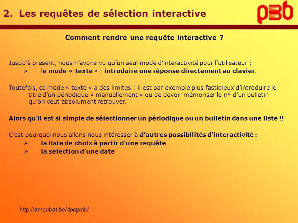 2. Les requêtes de sélection interactive Comment rendre une requête interactive ? Jusquà présent, nous navons vu quun seul mode dinteractivité pour lu