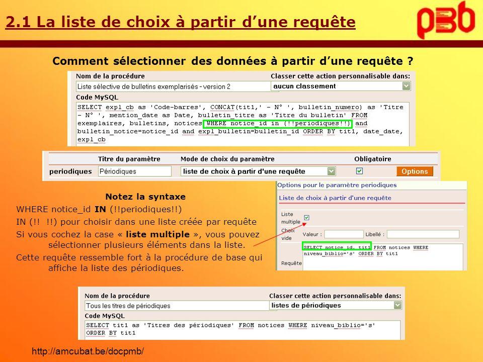 2.1 La liste de choix à partir dune requête Comment sélectionner des données à partir dune requête ? Notez la syntaxe WHERE notice_id IN (!!periodique