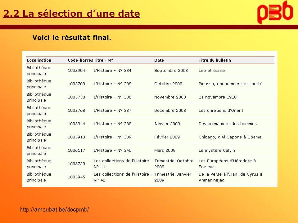 2.2 La sélection dune date Voici le résultat final. http://amcubat.be/docpmb/