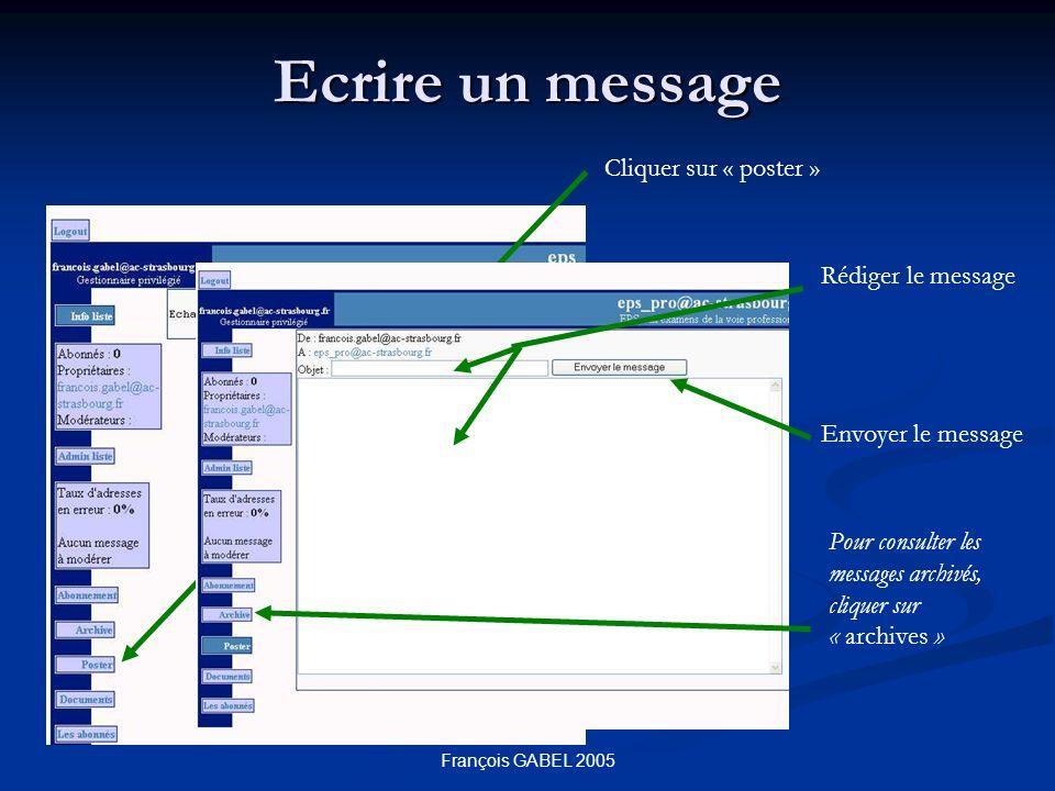 François GABEL 2005 Ecrire un message Cliquer sur « poster » Rédiger le message Envoyer le message Pour consulter les messages archivés, cliquer sur « archives »