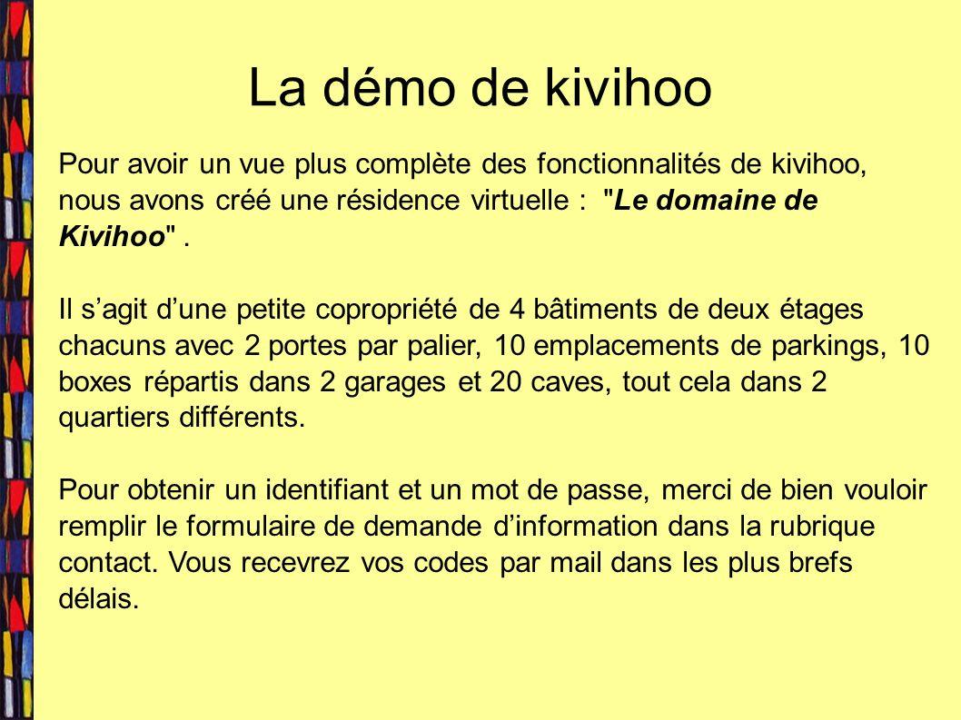 La démo de kivihoo Pour avoir un vue plus complète des fonctionnalités de kivihoo, nous avons créé une résidence virtuelle : Le domaine de Kivihoo .