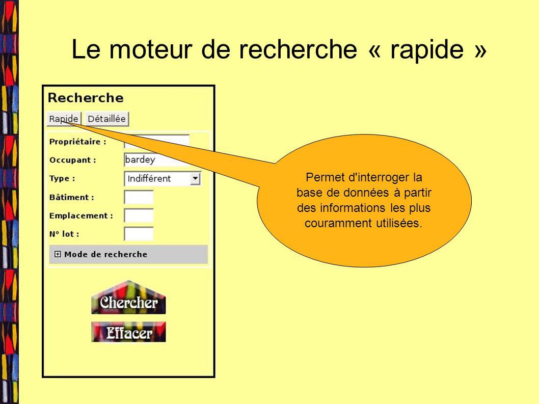Le moteur de recherche « rapide » Permet d interroger la base de données à partir des informations les plus couramment utilisées.