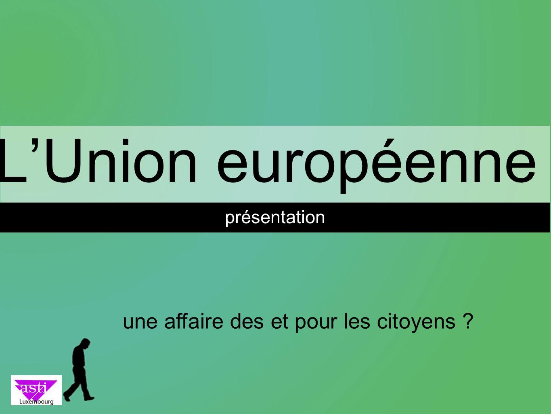 LUnion européenne présentation une affaire des et pour les citoyens ?