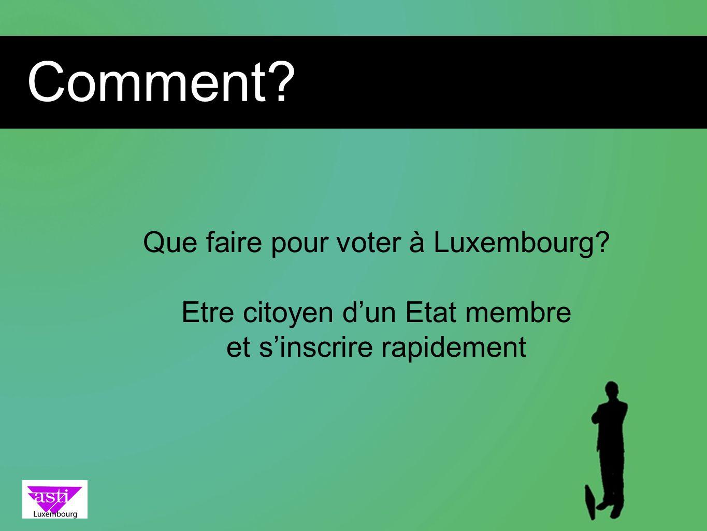 Comment? Que faire pour voter à Luxembourg? Etre citoyen dun Etat membre et sinscrire rapidement