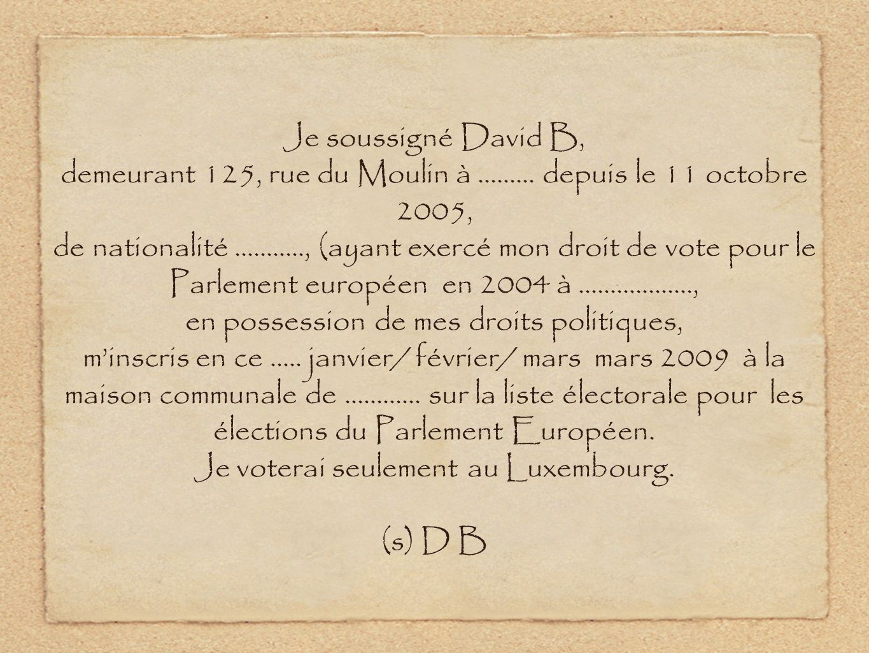 Je soussigné David B, demeurant 125, rue du Moulin à......... depuis le 11 octobre 2005, de nationalité..........., (ayant exercé mon droit de vote po