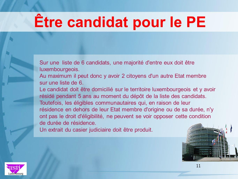 11 Être candidat pour le PE Sur une liste de 6 candidats, une majorité d'entre eux doit être luxembourgeois. Au maximum il peut donc y avoir 2 citoyen