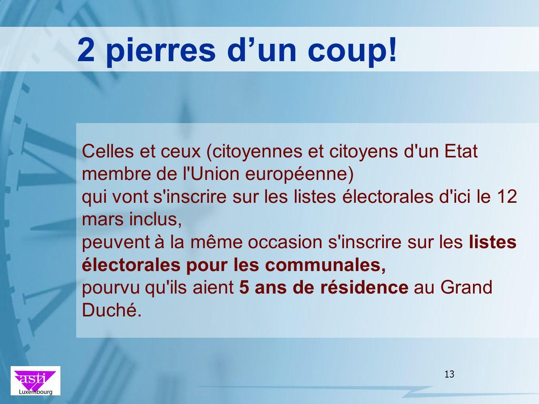 13 2 pierres dun coup! Celles et ceux (citoyennes et citoyens d'un Etat membre de l'Union européenne) qui vont s'inscrire sur les listes électorales d