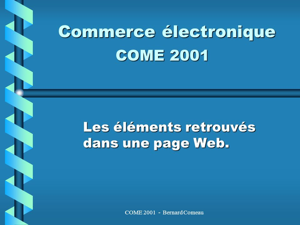 COME 2001 - Bernard Comeau Les hyperliens Un hyperlien (pointeur) p ermet de se déplacer dune page Web à lautre.Un hyperlien (pointeur) p ermet de se déplacer dune page Web à lautre.