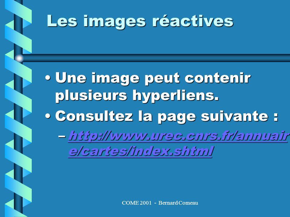 COME 2001 - Bernard Comeau Les images réactives Une image peut contenir plusieurs hyperliens.Une image peut contenir plusieurs hyperliens.