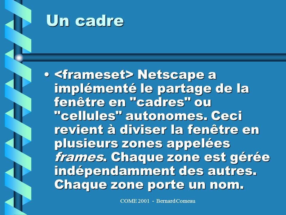 COME 2001 - Bernard Comeau Un cadre Netscape a implémenté le partage de la fenêtre en cadres ou cellules autonomes.