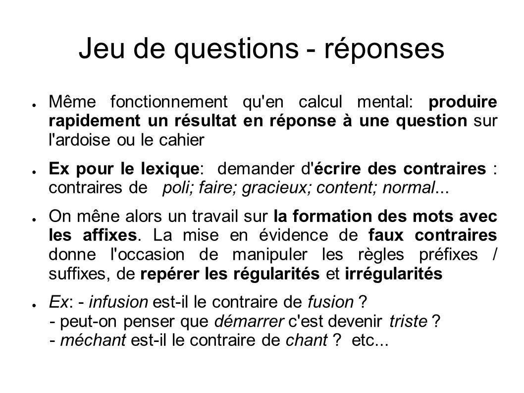 Jeu de questions - réponses Même fonctionnement qu'en calcul mental: produire rapidement un résultat en réponse à une question sur l'ardoise ou le cah
