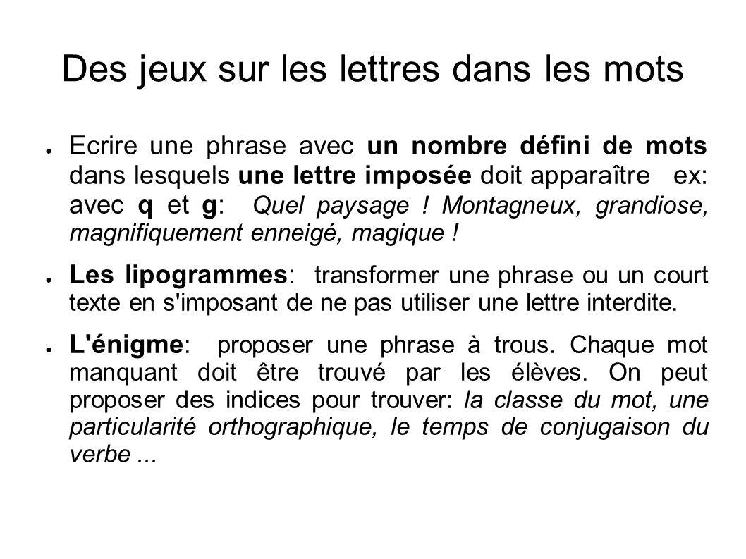 Des jeux sur les lettres dans les mots Ecrire une phrase avec un nombre défini de mots dans lesquels une lettre imposée doit apparaître ex: avec q et