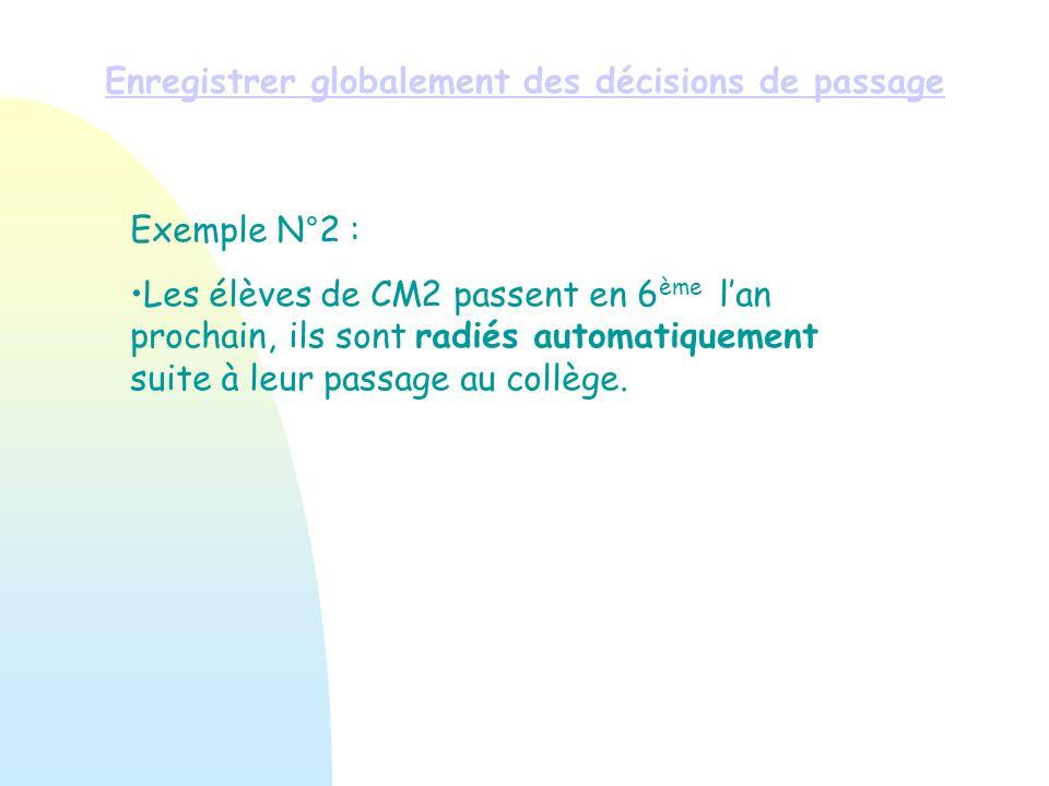 Enregistrer globalement des décisions de passage Exemple N°2 : Les élèves de CM2 passent en 6 ème lan prochain, ils sont radiés automatiquement suite