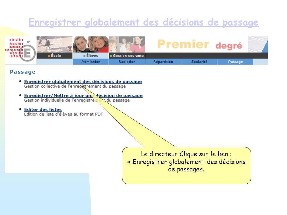 Enregistrer globalement des décisions de passage Le directeur Clique sur le lien : « Enregistrer globalement des décisions de passages.