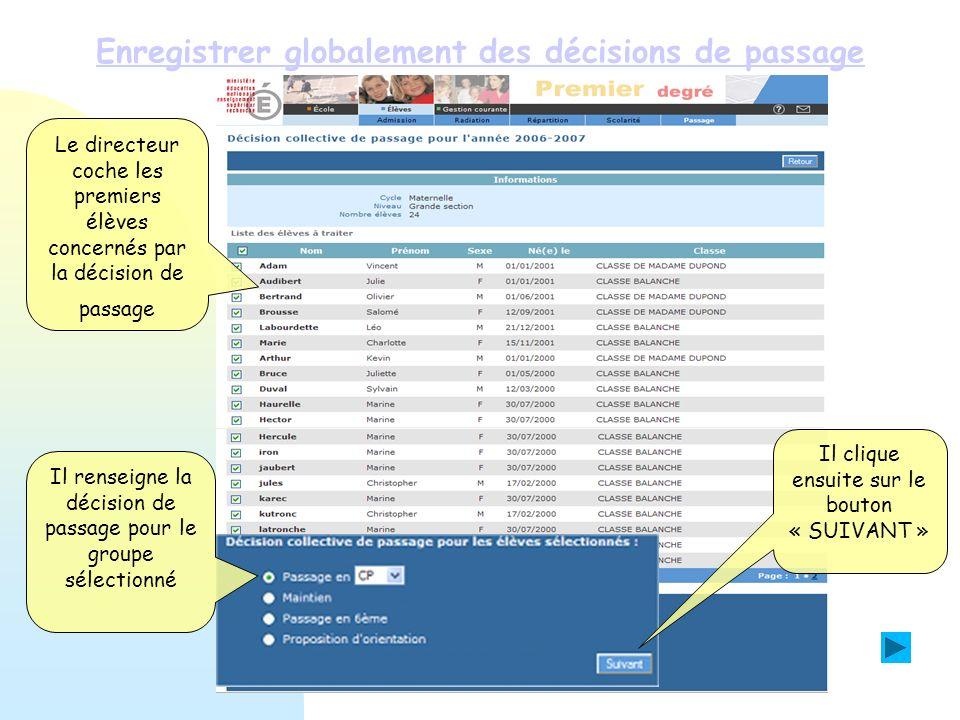 Enregistrer globalement des décisions de passage Le directeur coche les premiers élèves concernés par la décision de passage Il renseigne la décision