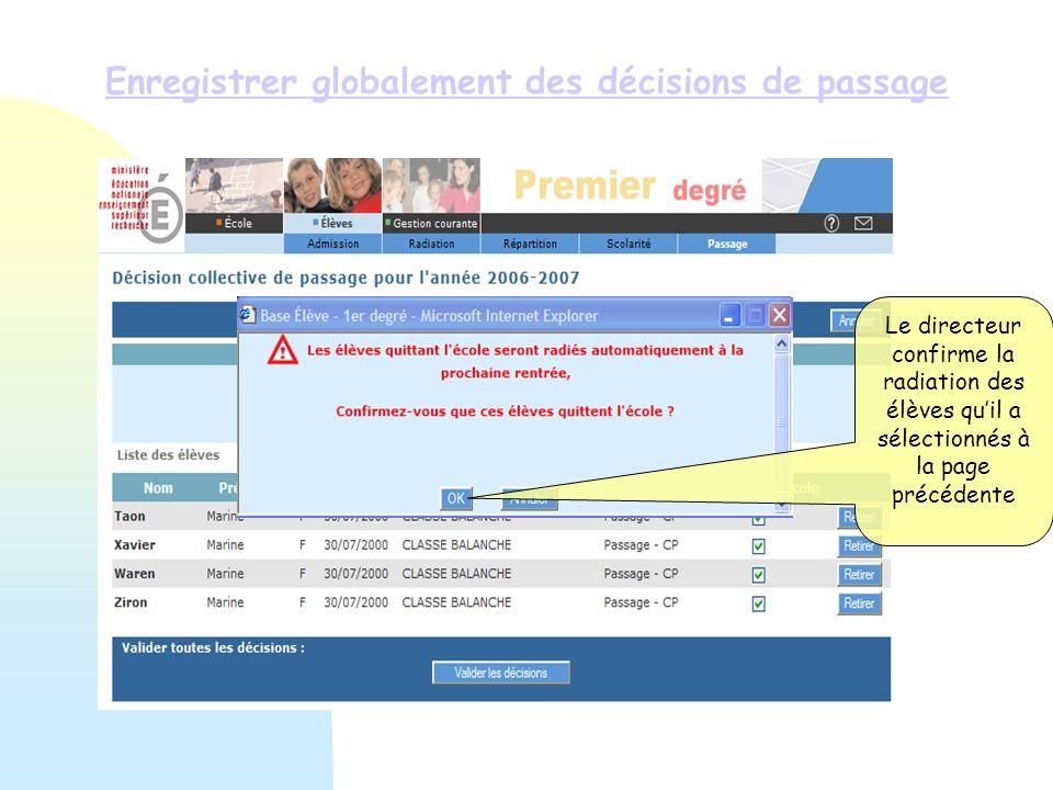 Enregistrer globalement des décisions de passage Le directeur confirme la radiation des élèves quil a sélectionnés à la page précédente