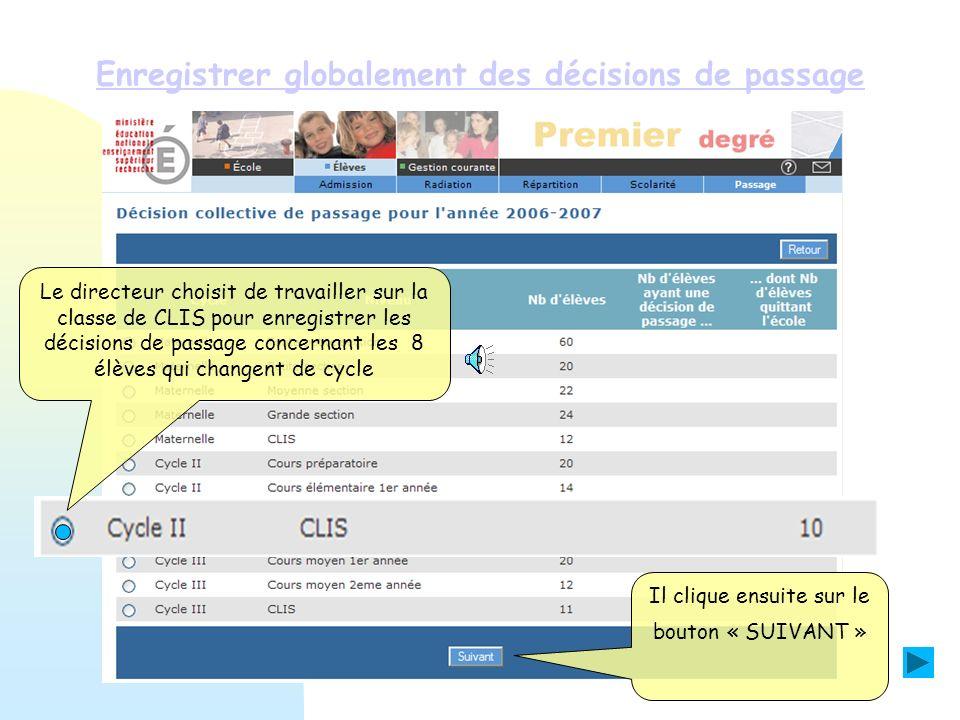 Enregistrer globalement des décisions de passage Il clique ensuite sur le bouton « SUIVANT » Le directeur choisit de travailler sur la classe de CLIS