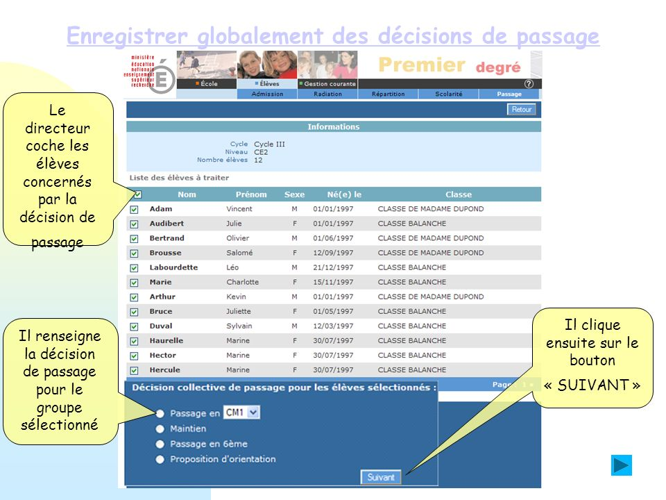 Enregistrer globalement des décisions de passage Aucun élève ne quittant lécole, le directeur valide les décisions de passage Remarque : Une décision peut être annulée en cliquant sur le bouton « retirer »