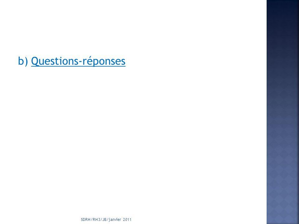b) Questions-réponses SDRH/RH3/JB/janvier 2011