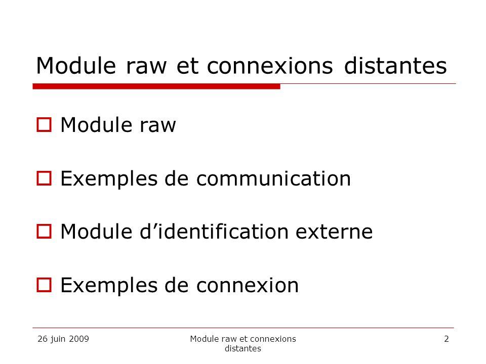 26 juin 2009Module raw et connexions distantes 2 Module raw Exemples de communication Module didentification externe Exemples de connexion