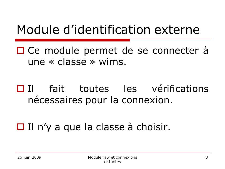 26 juin 2009Module raw et connexions distantes 8 Module didentification externe Ce module permet de se connecter à une « classe » wims. Il fait toutes