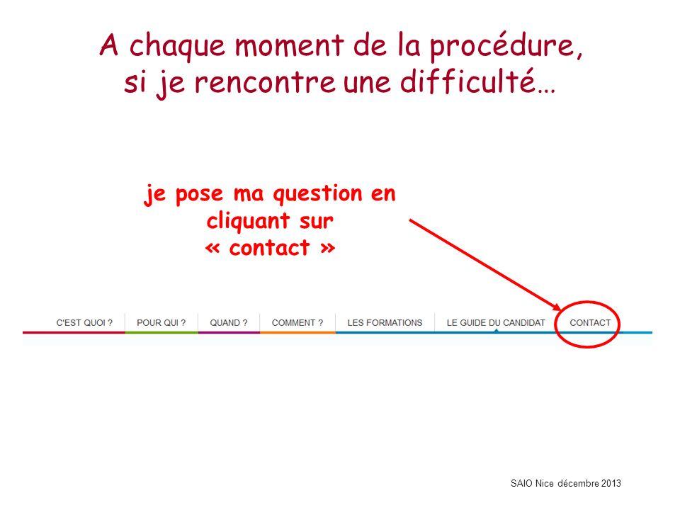 SAIO Nice décembre 2013 A chaque moment de la procédure, si je rencontre une difficulté… je pose ma question en cliquant sur « contact »