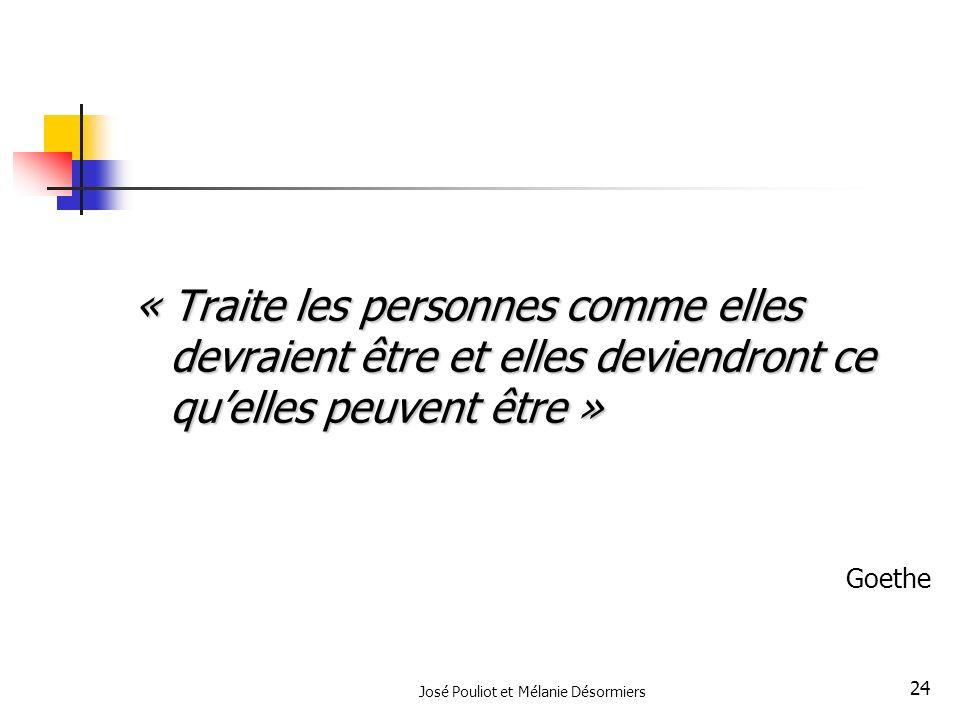 José Pouliot et Mélanie Désormiers 24 « Traite les personnes comme elles devraient être et elles deviendront ce quelles peuvent être » Goethe