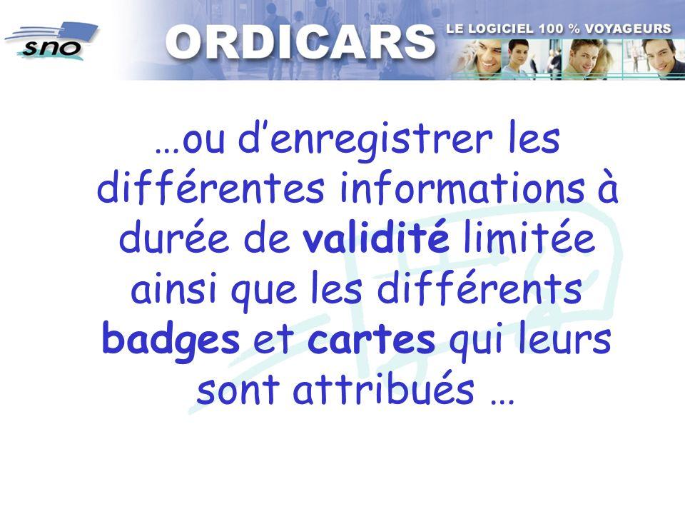 …ou denregistrer les différentes informations à durée de validité limitée ainsi que les différents badges et cartes qui leurs sont attribués …