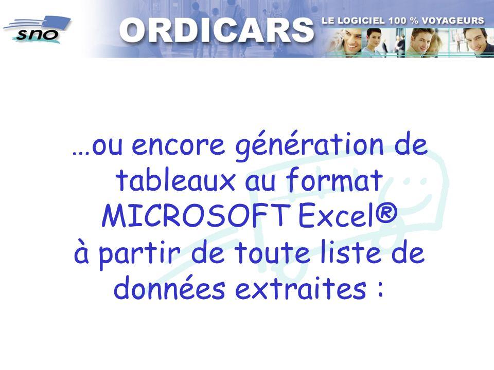 …ou encore génération de tableaux au format MICROSOFT Excel® à partir de toute liste de données extraites :