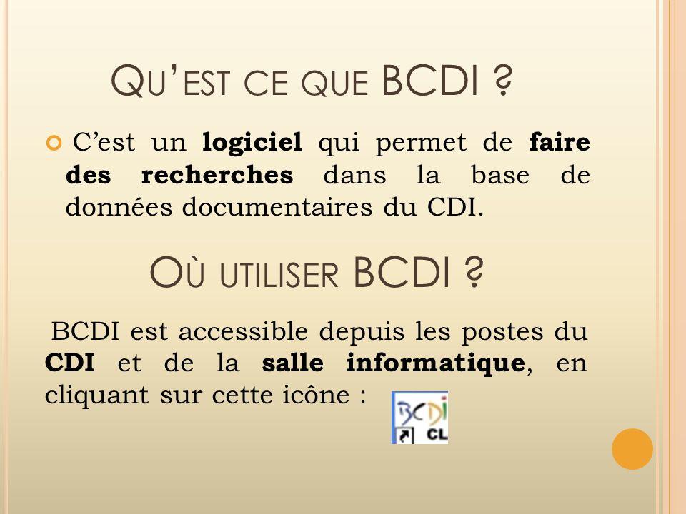 Q U EST CE QUE BCDI ? Cest un logiciel qui permet de faire des recherches dans la base de données documentaires du CDI. O Ù UTILISER BCDI ? BCDI est a