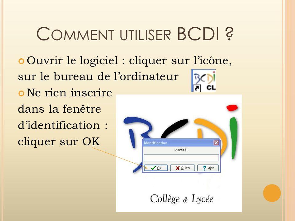 C OMMENT UTILISER BCDI ? Ouvrir le logiciel : cliquer sur licône, sur le bureau de lordinateur Ne rien inscrire dans la fenêtre didentification : cliq
