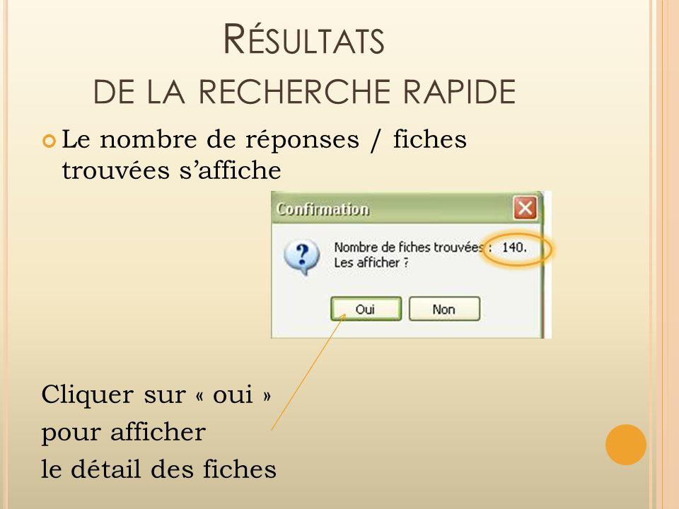 R ÉSULTATS DE LA RECHERCHE RAPIDE Le nombre de réponses / fiches trouvées saffiche Cliquer sur « oui » pour afficher le détail des fiches