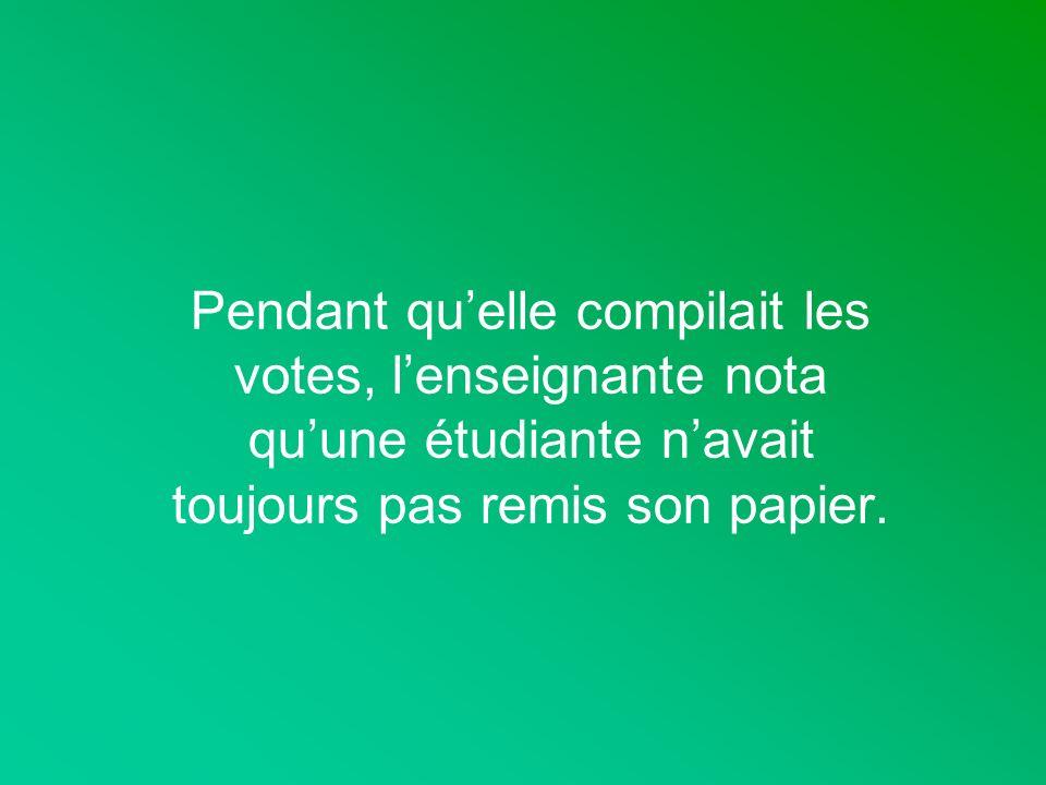 Pendant quelle compilait les votes, lenseignante nota quune étudiante navait toujours pas remis son papier.
