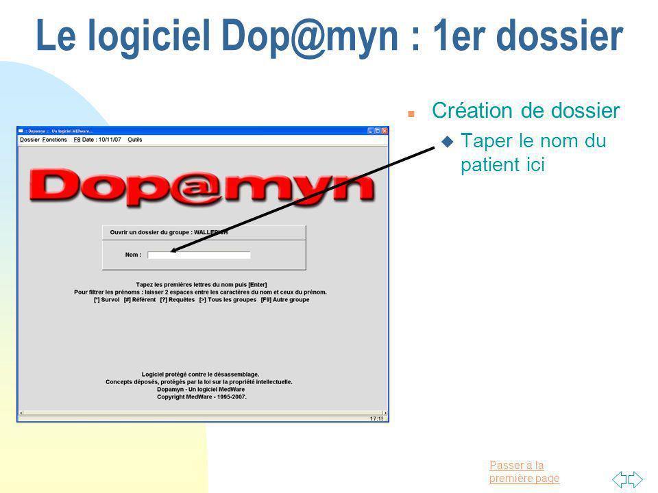 Passer à la première page Le logiciel Dop@myn : 1er dossier n Création de dossier u Taper le nom du patient ici