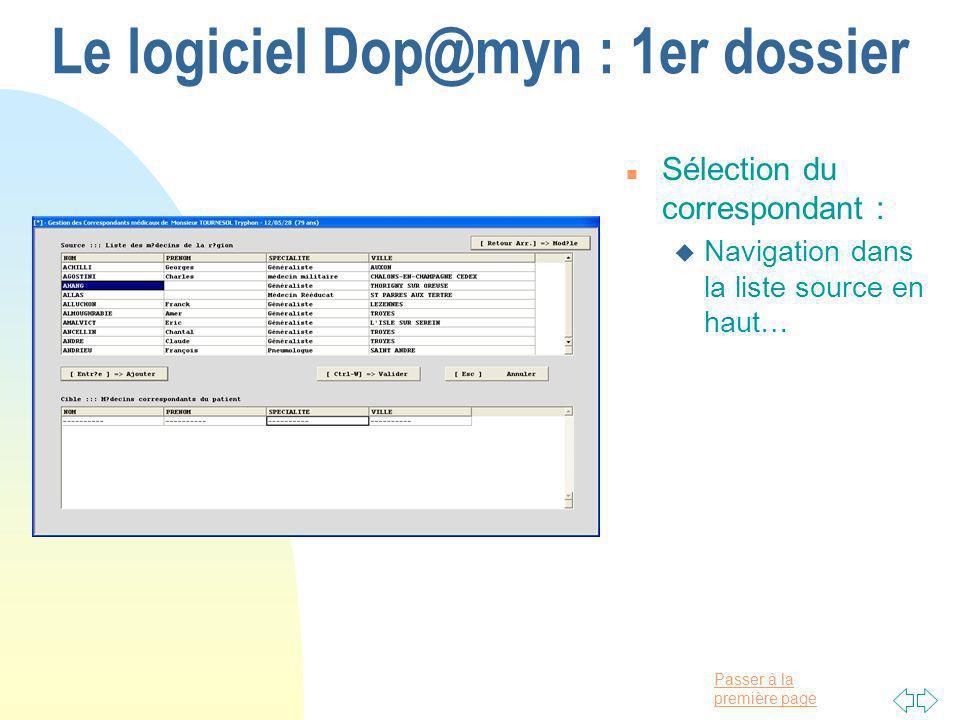 Passer à la première page Le logiciel Dop@myn : 1er dossier n Sélection du correspondant : u Navigation dans la liste source en haut…