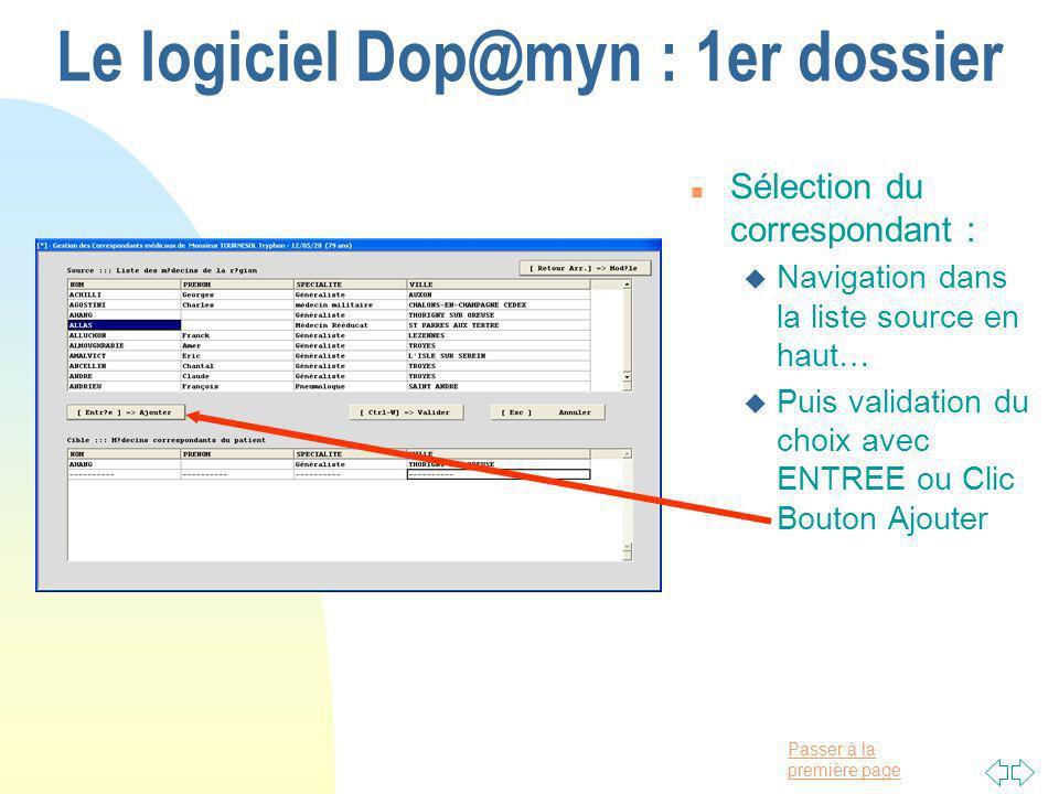 Passer à la première page Le logiciel Dop@myn : 1er dossier n Sélection du correspondant : u Navigation dans la liste source en haut… u Puis validation du choix avec ENTREE ou Clic Bouton Ajouter