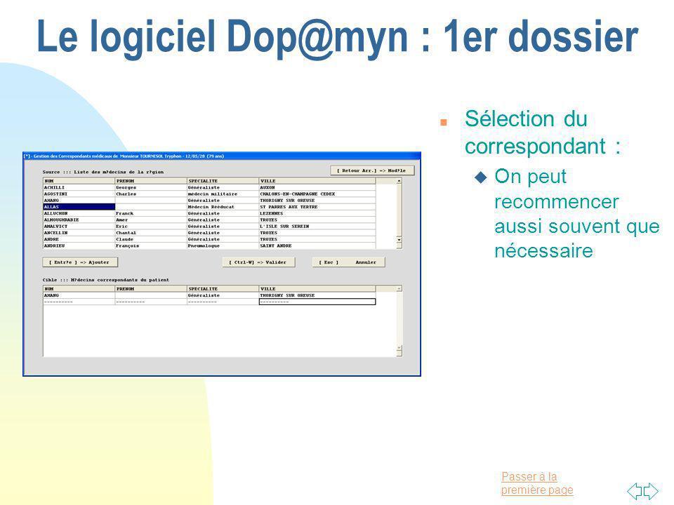 Passer à la première page Le logiciel Dop@myn : 1er dossier n Sélection du correspondant : u On peut recommencer aussi souvent que nécessaire