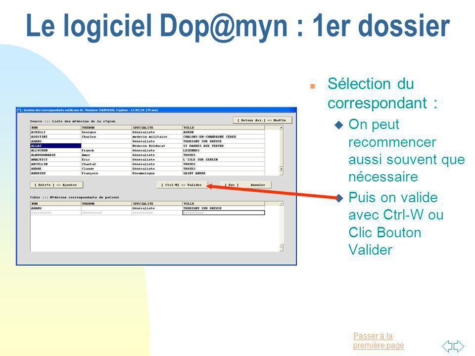 Passer à la première page Le logiciel Dop@myn : 1er dossier n Sélection du correspondant : u On peut recommencer aussi souvent que nécessaire u Puis on valide avec Ctrl-W ou Clic Bouton Valider