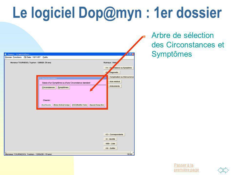 Passer à la première page Le logiciel Dop@myn : 1er dossier n Arbre de sélection des Circonstances et Symptômes