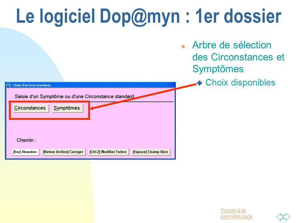 Passer à la première page Le logiciel Dop@myn : 1er dossier n Arbre de sélection des Circonstances et Symptômes u Choix disponibles