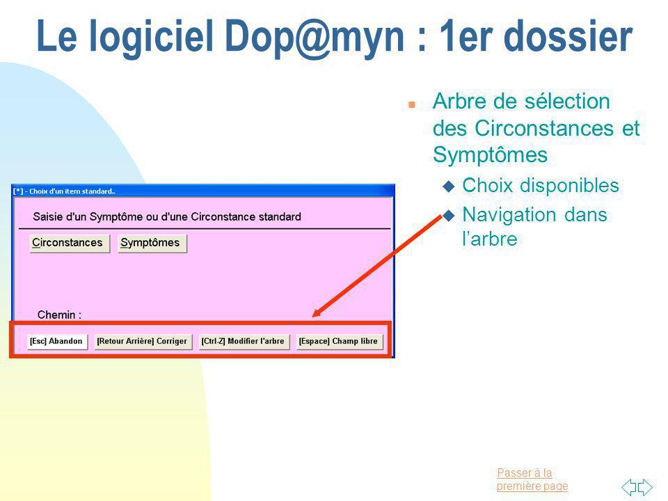 Passer à la première page Le logiciel Dop@myn : 1er dossier n Arbre de sélection des Circonstances et Symptômes u Choix disponibles u Navigation dans larbre
