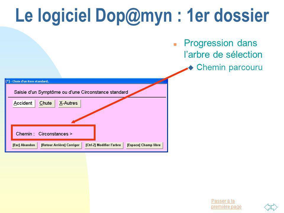 Passer à la première page Le logiciel Dop@myn : 1er dossier n Progression dans larbre de sélection u Chemin parcouru