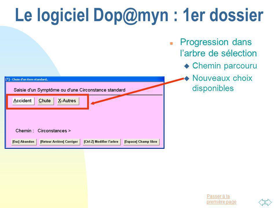 Passer à la première page Le logiciel Dop@myn : 1er dossier n Progression dans larbre de sélection u Chemin parcouru u Nouveaux choix disponibles