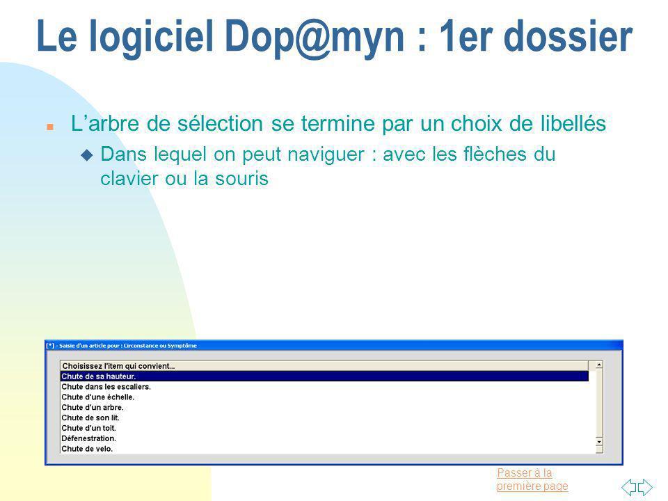 Passer à la première page Le logiciel Dop@myn : 1er dossier n Larbre de sélection se termine par un choix de libellés u Dans lequel on peut naviguer : avec les flèches du clavier ou la souris