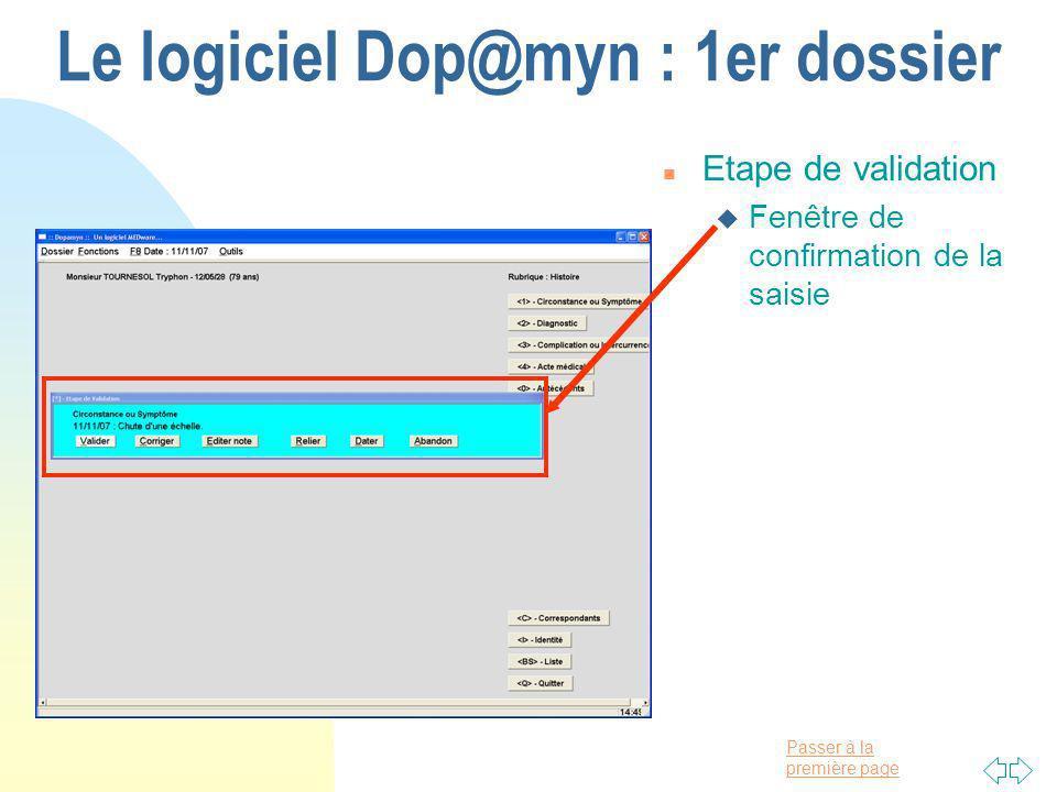 Passer à la première page Le logiciel Dop@myn : 1er dossier n Etape de validation u Fenêtre de confirmation de la saisie