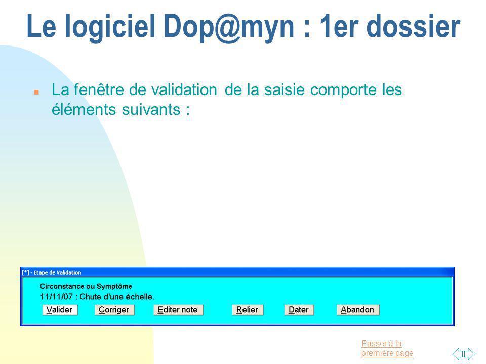 Passer à la première page Le logiciel Dop@myn : 1er dossier n La fenêtre de validation de la saisie comporte les éléments suivants :